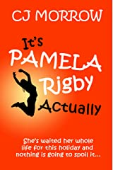It's Pamela Rigby Actually: A witty, poignant and uplifting story about love, friendship and redemption Kindle Edition