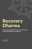 Recovery Dharma: How to Use Buddhist Practices and Principles to Heal the Suffering of Addiction