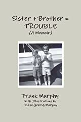 Sister + Brother = TROUBLE (A Memoir) Paperback
