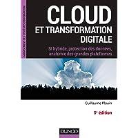Cloud et transformation digitale - 5e éd - SI hybride, protection des données, anatomie des grandes: SI hybride, protection des données, anatomie des grandes plateformes