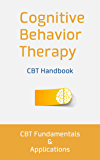 Cognitive Behavior Therapy: CBT Fundamentals and Applications: CBT To Cure Anxiety, Fight Depression, and Beat Back Against Natural Phobias (Cognitive Behavioral Therapy)