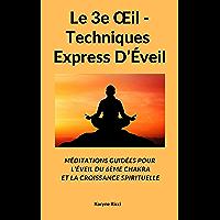 Le 3e Œil - Techniques Express D'Éveil: Méditations Guidées Pour L'Éveil Du 6ème Chakra Et La Croissance Spirituelle
