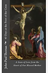 40 Days at the Foot of the Cross: A Gaze of Love from the Heart of Our Blessed Mother Kindle Edition