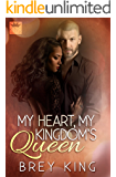 My Heart, My Kingdom's Queen: Getting to the heart of love (My Heart Series Book 1)