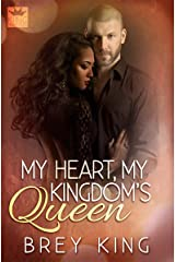 My Heart, My Kingdom's Queen: Getting to the heart of love (My Heart Series Book 1) Kindle Edition