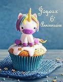 Joyeux 6e Anniversaire: Mieux Qu'une Carte D'anniversaire! Licorne Mignonne sur un Livre D'anniversaire Cupcake qui peut être Utilisé comme un Journal ou un Cahier.
