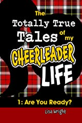 The Totally True Tales of my Cheerleader Life 1: Are You Ready? Kindle Edition