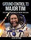 Ground Control to Major Tim: The Space Adventures of Major Tim Peake