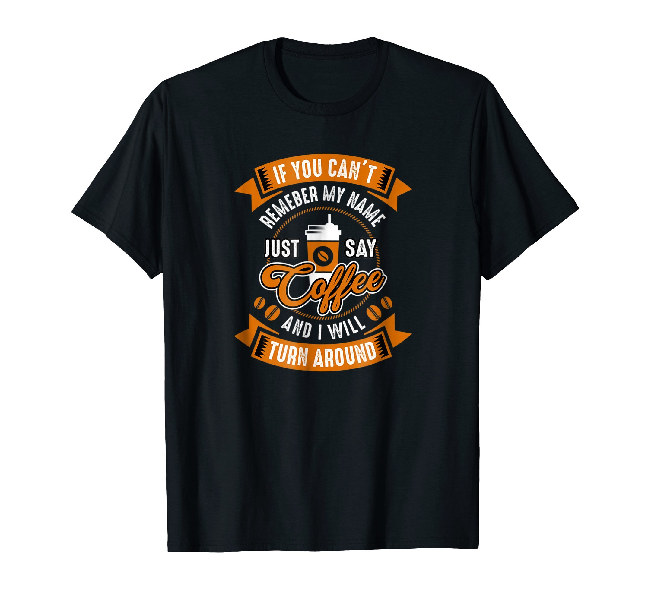 If-you-cant-remember-my-name-just-say-coffee-Humor-T-shirt