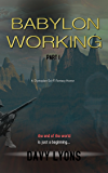 Babylon Working: The End Of the World is just a Beginning... (A dark fantasy dystopian sci/fi horror Book 1)