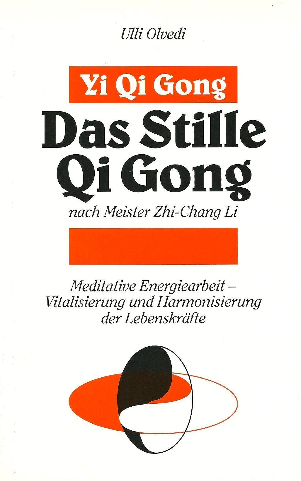 Das stille Qi Gong nach Meister Zhi-Chang Li. Vitalisierung und Harmonisierung der Lebenskräfte durch meditative Energiearbeit