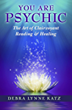 You Are Psychic: The Art of Clairvoyant Reading & Healing (Books by Debra Lynne Katz Book 1) (English Edition)