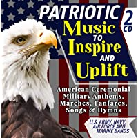 Patriotic Music To Inspire & Uplift – American Ceremonial Military Anthems, Marches, Fanfares, Songs & Hymns – U.S. Army…