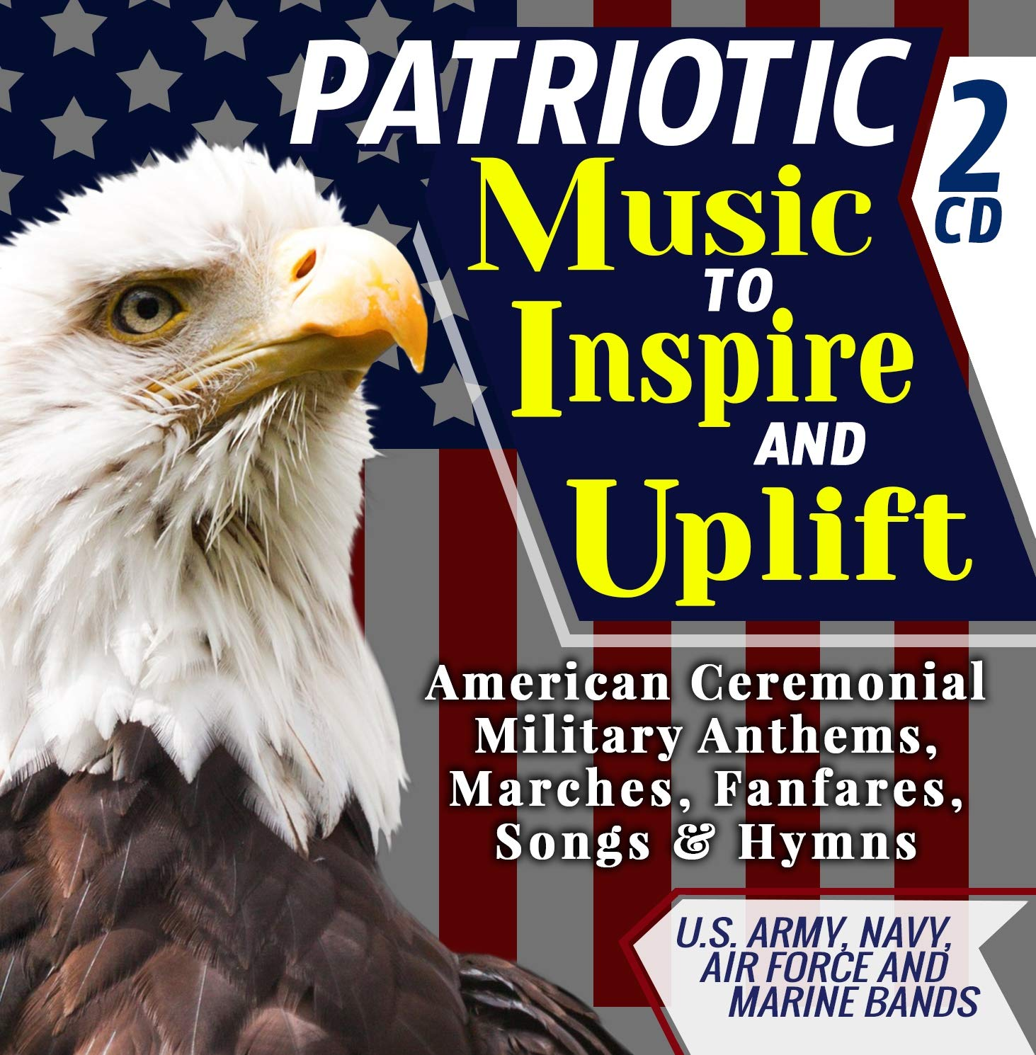 Patriotic Music To Inspire & Uplift - American Ceremonial Military Anthems, Marches, Fanfares, Songs & Hymns - U.S. Army, Navy, Air Force and Marine Bands - Includes ''The Star-Spangled Banner'' - 2 CD by Ironpower Publishing