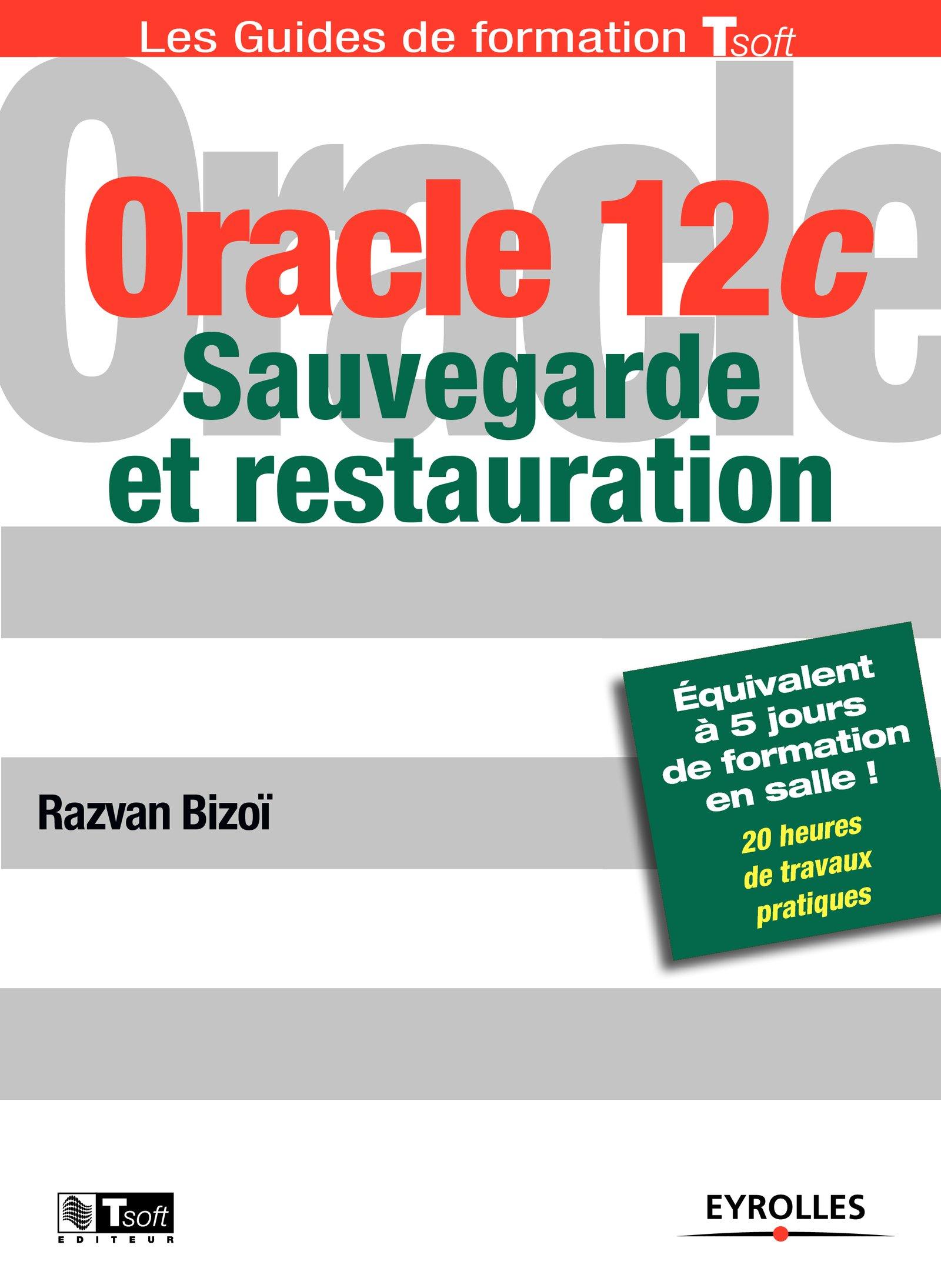 Oracle 12c - Sauvegarde et restauration Broché – 2 octobre 2014 Razvan Bizoï Eyrolles 2212140576 Informatique