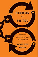 Prisoners of Politics: Breaking the Cycle of Mass Incarceration Kindle Edition