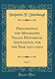 Proceedings the Mississippi Valley Historical Association, for the Year 1911-1912, Vol. 5 (Classic Reprint)