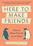 Here to Make Friends: How to Make Friends as an Adult: Advice to Help You Expand Your Social Circle, Nurture Meaningful…
