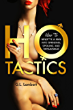 Ho Tactics: How to MindF**k A Man into Spending, Spoiling, and Sponsoring (English Edition)