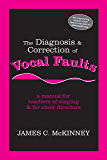 The Diagnosis and Correction of Vocal Faults: A Manual for Teachers of Singing and for Choir Directors