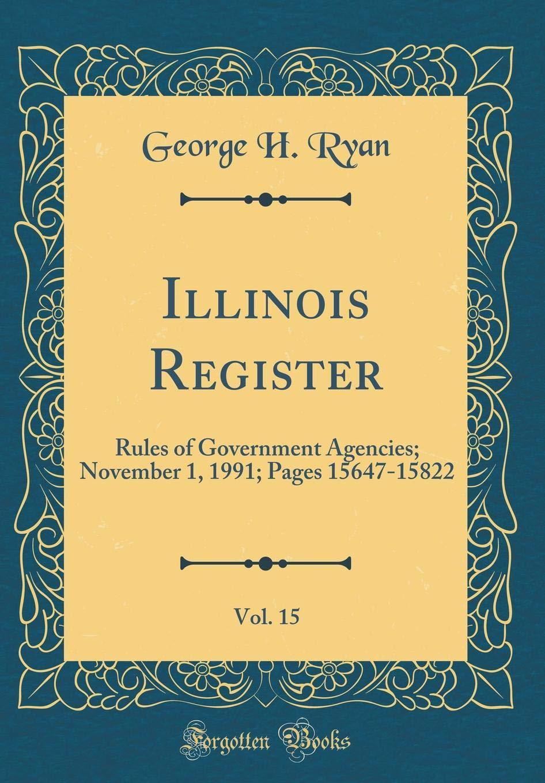 Illinois Register, Vol. 15: Rules of Government Agencies; November 1, 1991; Pages 15647-15822 (Classic Reprint) pdf epub