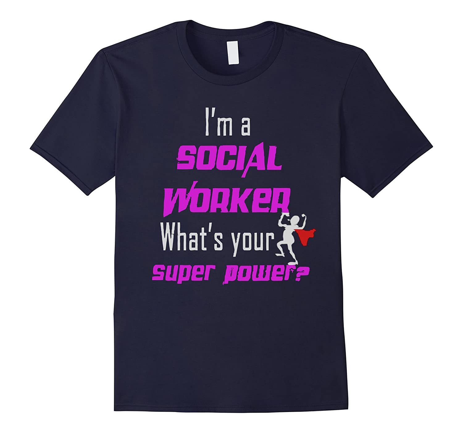 Social Worker T-shirt  I AM A SOCIAL WORKER WHATS YOUR SUPE-TD
