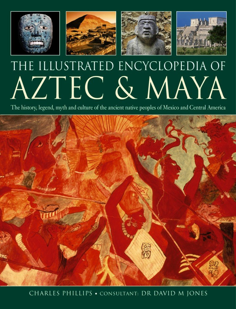 Download The Illustrated Encyclopedia of Aztec & Maya: The History, Legend, Myth And Culture Of The Ancient Native Peoples Of Mexico And Central America PDF