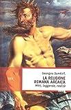 La religione romana arcaica. Miti, leggende, realtà della vita religiosa romana. Con un'appendice sulla religione degli etruschi