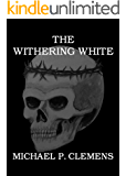 The Withering White : Michael P. Clemens debuts with an Unpredictable and Chilling Thriller of Psychosis, Insurgence, and Humility