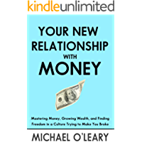 Your New Relationship With Money: Mastering Money, Growing Wealth, and Finding Freedom in a Culture Trying to Make You Broke (English Edition)