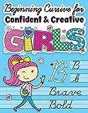 Beginning Cursive for Confident & Creative Girls: Cursive Handwriting Workbook for Kids & Beginners to Cursive Writing…