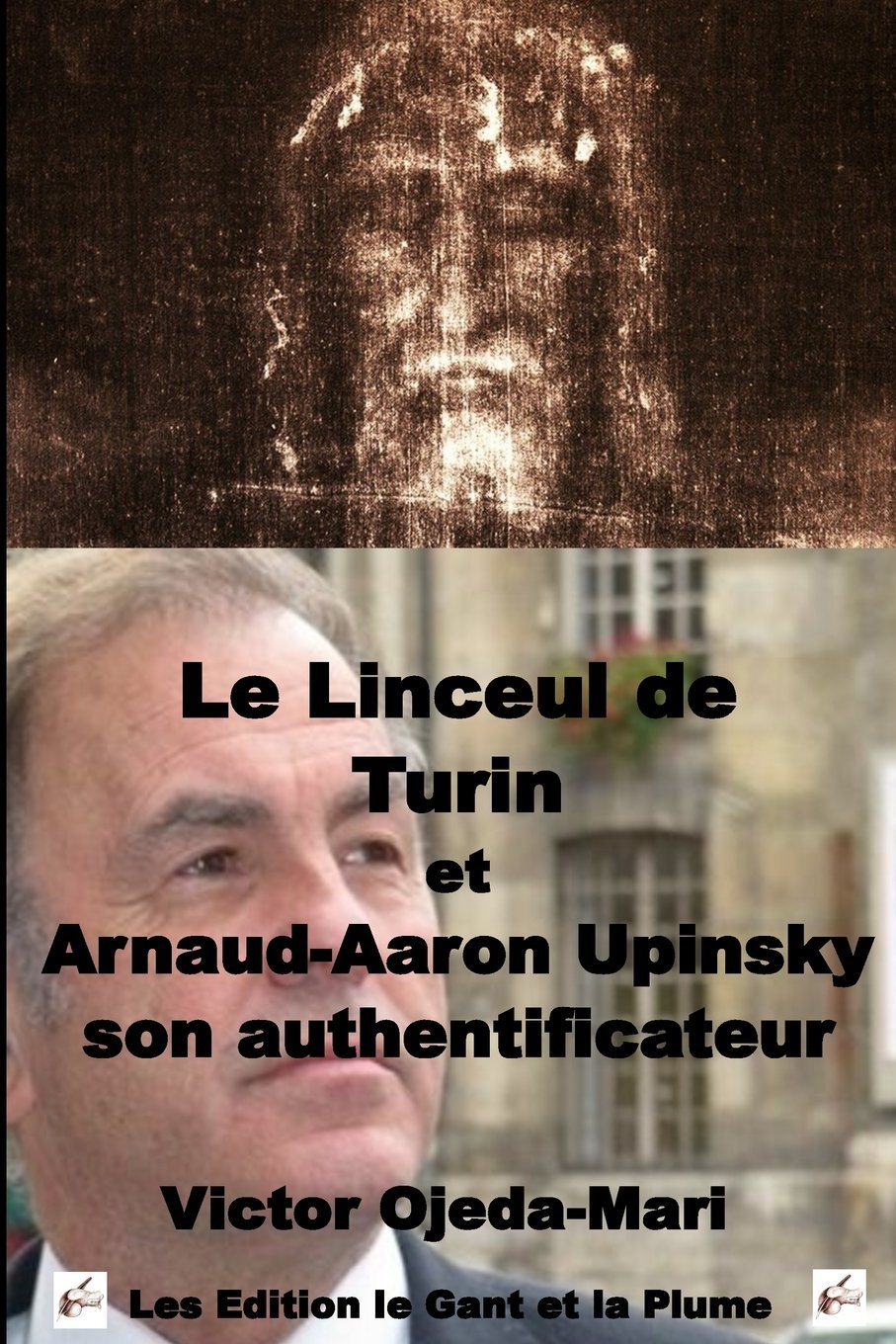 Read Online Le Linceul de Turin et Arnaud Aaron Upinsky son authentificateur (French Edition) ebook
