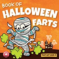 Book of Halloween Farts: A Funny Halloween Read Aloud Fart Picture Book For Kids, Tweens And Adults, A Hysterical Book…