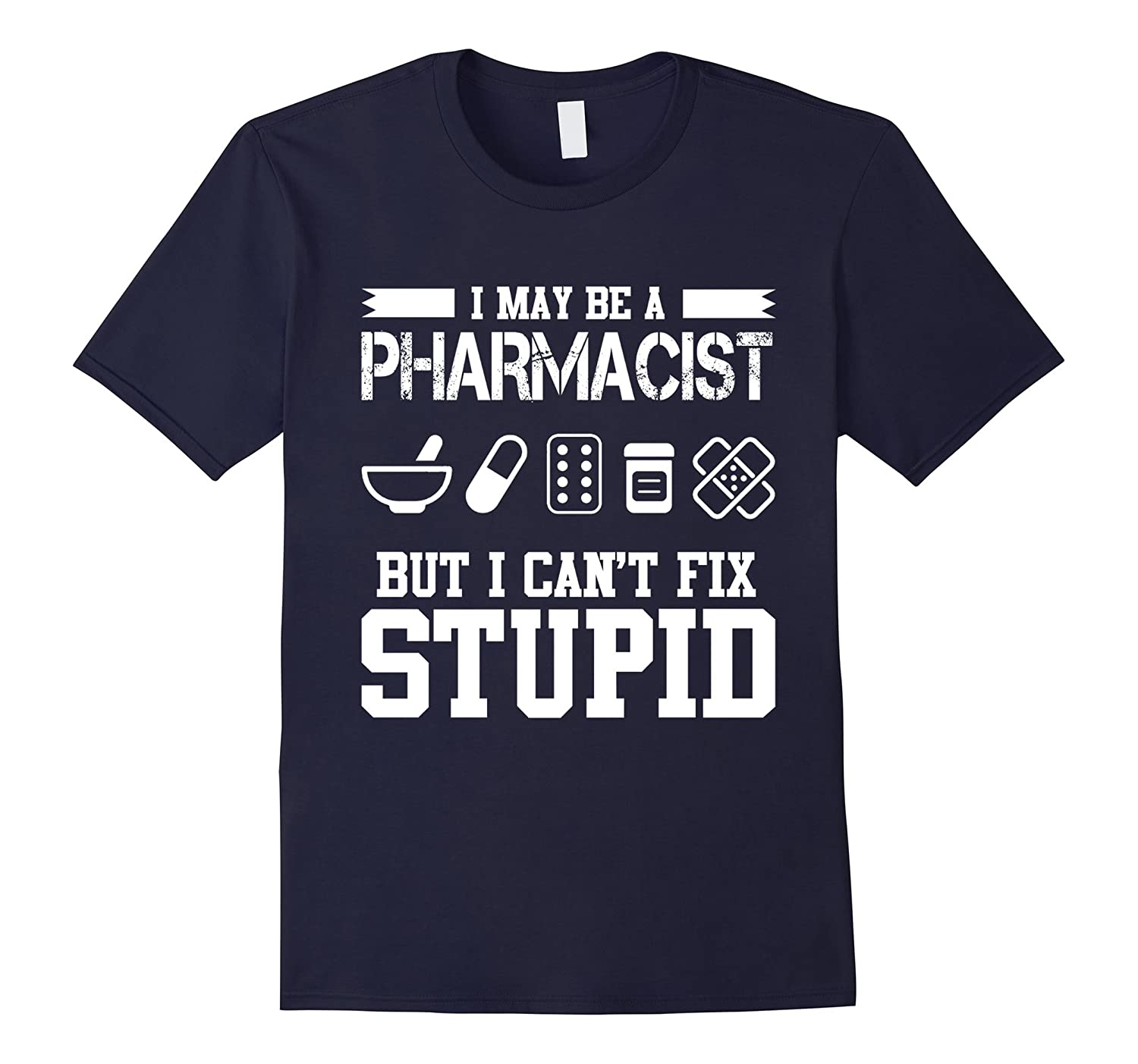 I May Be A Pharmacist But Even I Cant Fix Stupid T-Shirt-TD