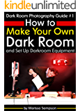 Dark Room Photography Guide #1: How to Make Your Own Dark Room and Set Up Darkroom Equipment (English Edition)