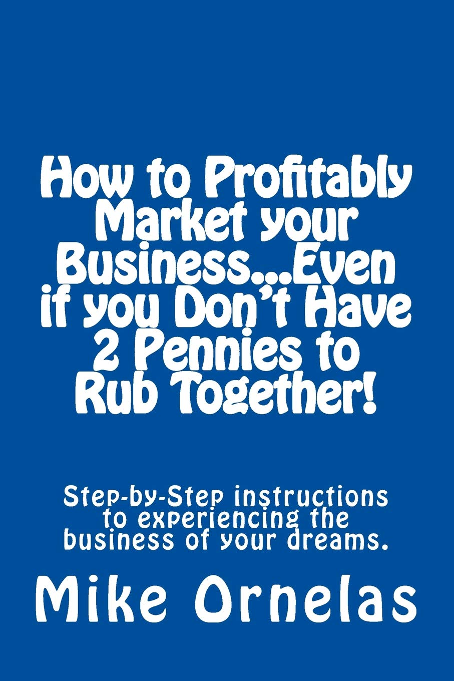 Download How to Profitably Market your Business, Even if you Don't Have 2 Pennies to Rub Together! pdf