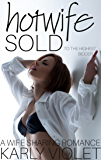 Hotwife: Sold to the Highest Bidder - A Wife Sharing Romance