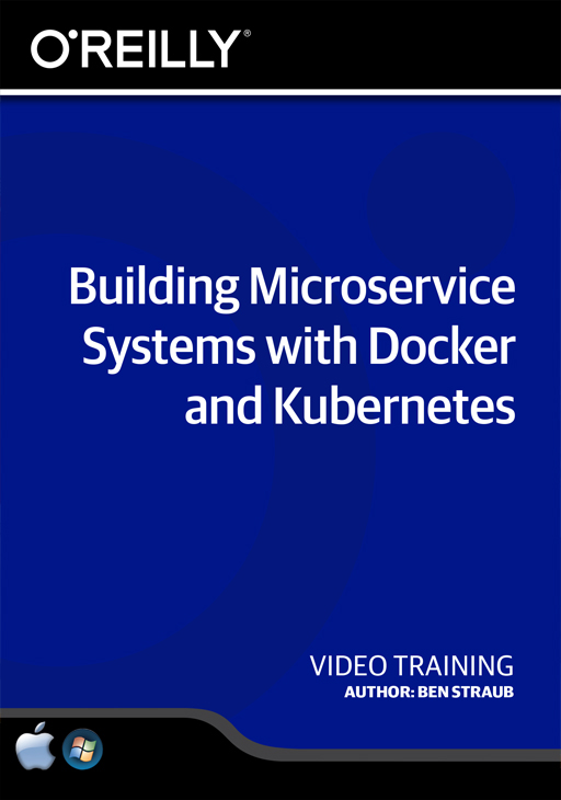 Building Microservice Systems with Docker and Kubernetes [Online Code] by O'Reilly Media