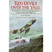 Red Devils over the Yalu: A Chronicle of Soviet Aerial Operations in the Korean War 1950-53 (Helion Studies in Military History Book 26)