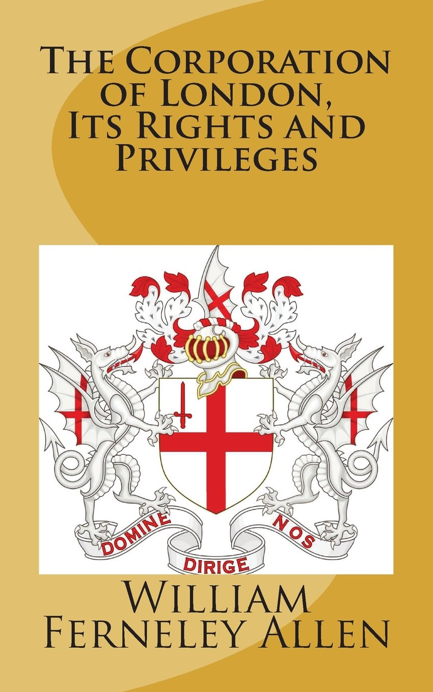 Download The Corporation of London, Its Rights and Privileges PDF