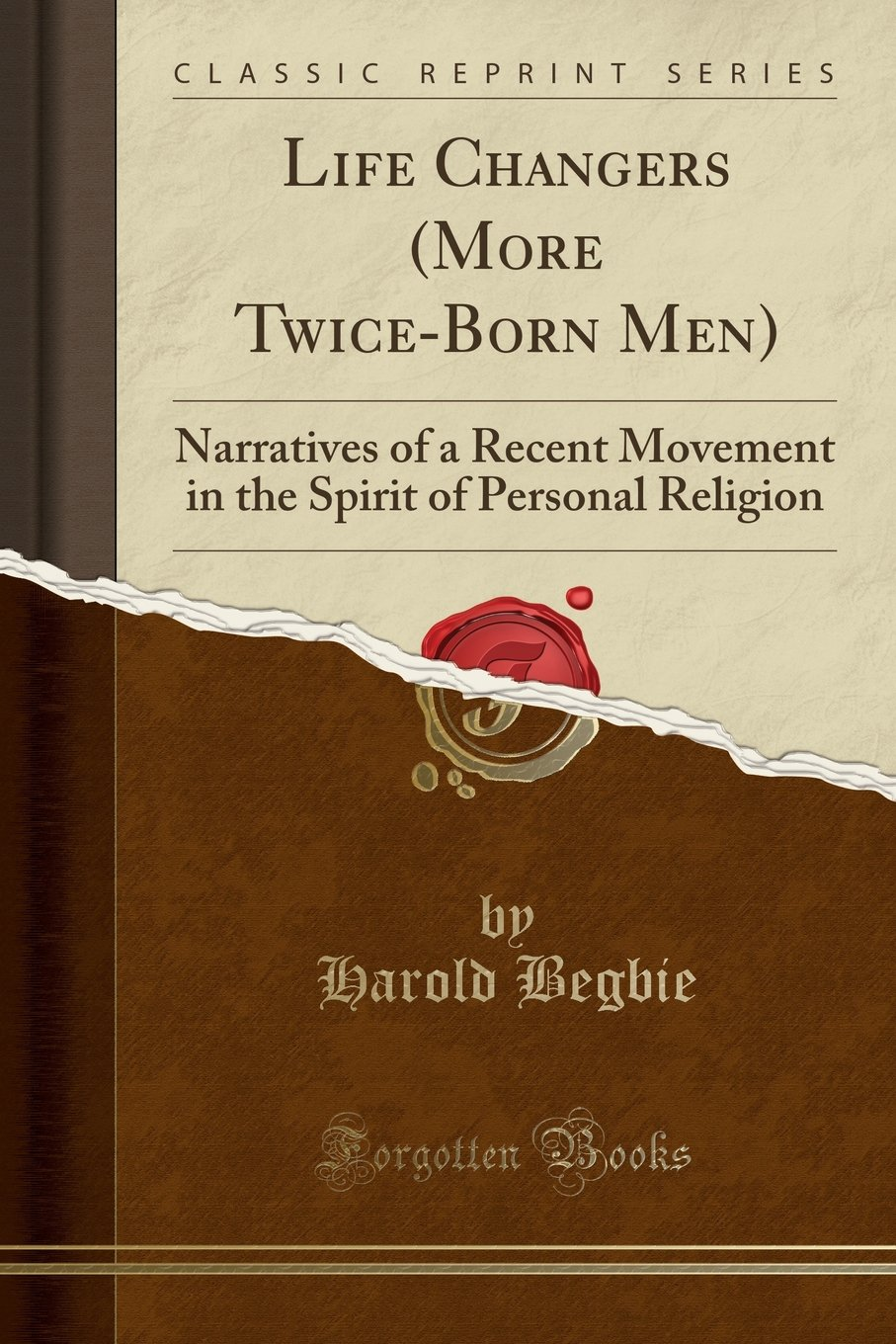 Download Life Changers (More Twice-Born Men): Narratives of a Recent Movement in the Spirit of Personal Religion (Classic Reprint) pdf