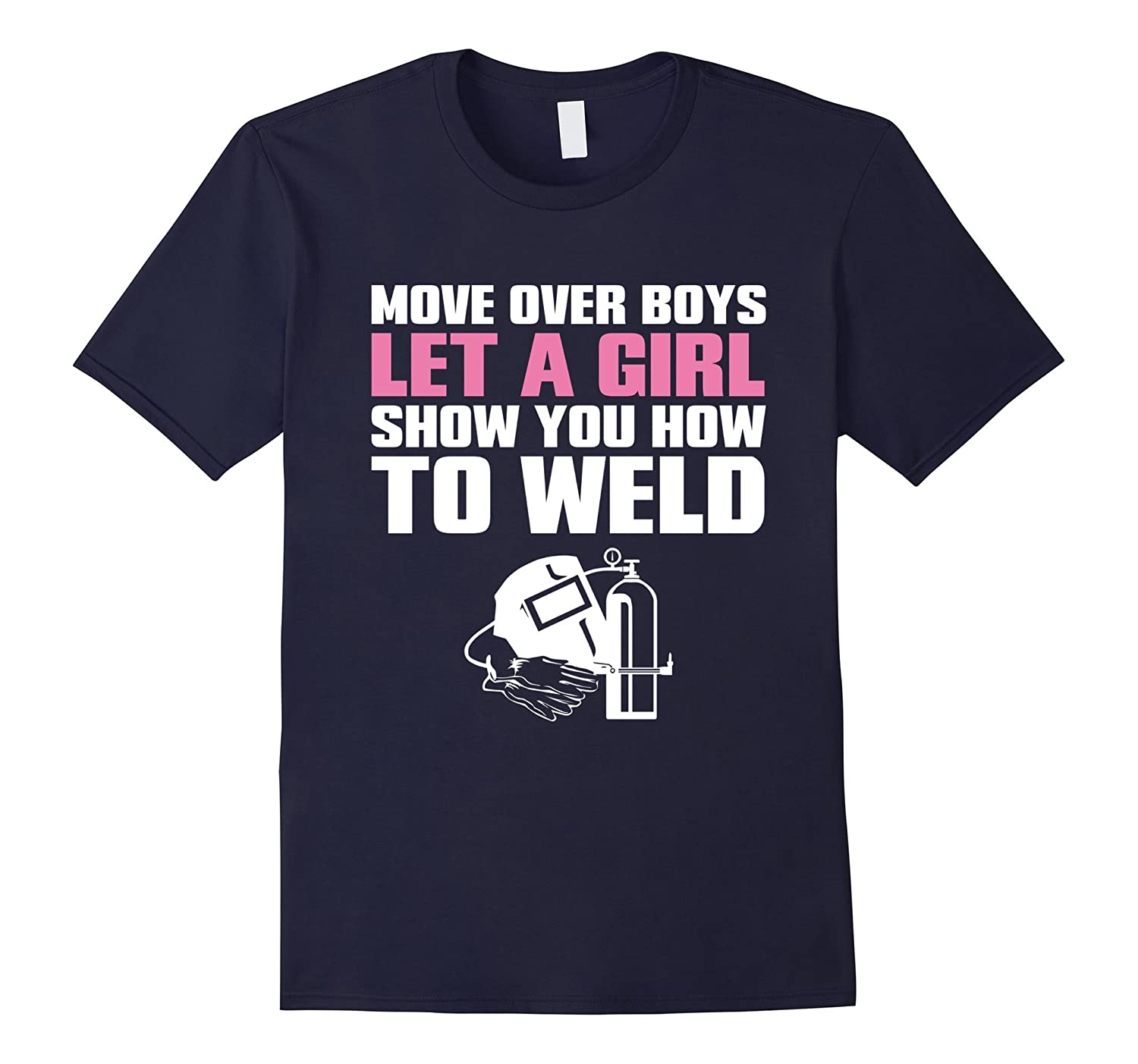 1. Move Over Boys Let a Girl Show You How to Weld T-Shirt-TH