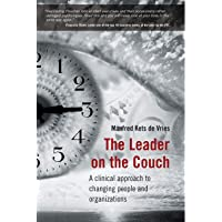 The Leader on the Couch: A Clinical Approach to Changing People and Organizations