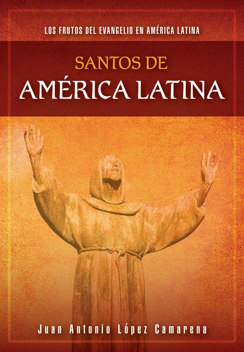 Santos de América Latina: Los Frutos del Evangelio En América Latina: Amazon.es: López Camarena, Juan Antonio: Libros