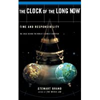 The Clock Of The Long Now: Time and Responsibility: Time and Responsibility - The Ideas Behind the World's Slowest Computer