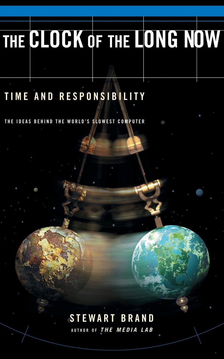 The Clock Of The Long Now: Time and Responsibility - The Ideas Behind the World's Slowest Computer