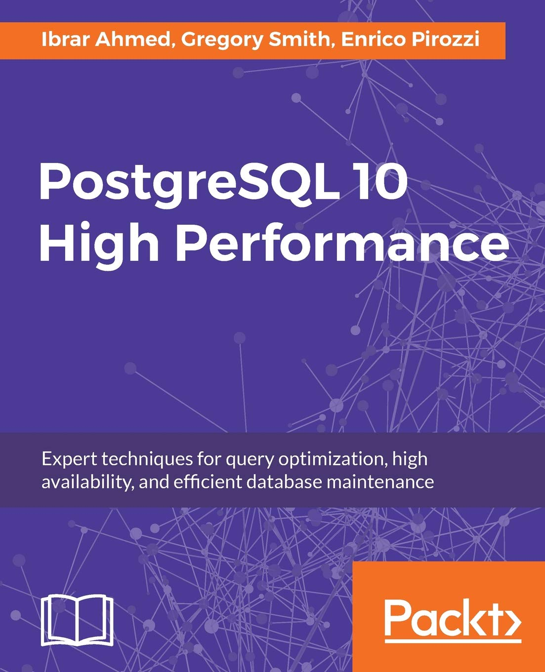 and efficient database maintenance high availability PostgreSQL 10 High Performance Expert techniques for query optimization
