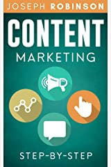 Content Marketing Step-By-Step: Learn How To Create Content That Sells, Outsource It And Grow Your Business Kindle Edition