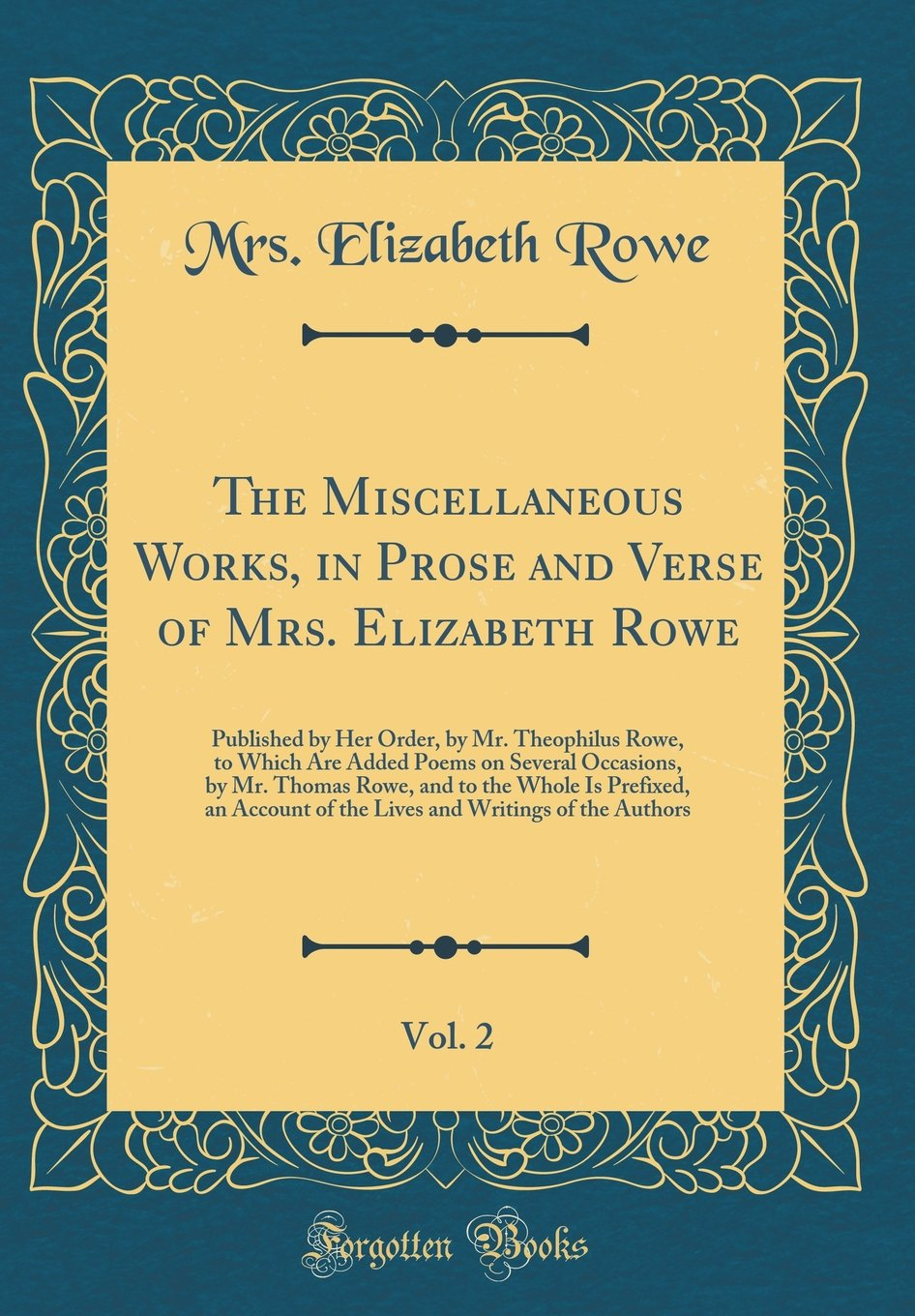 Download The Miscellaneous Works, in Prose and Verse of Mrs. Elizabeth Rowe, Vol. 2: Published by Her Order, by Mr. Theophilus Rowe, to Which Are Added Poems ... Prefixed, an Account of the Lives and Writin pdf epub
