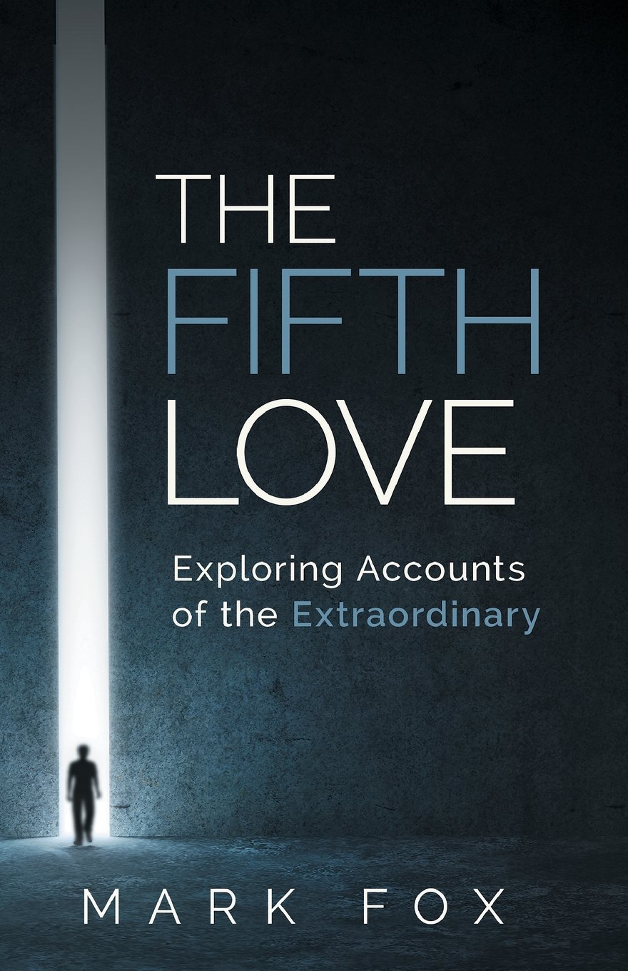 The Fifth Love: Exploring Accounts of the Extraordinary PDF